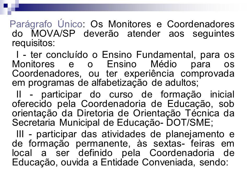 Parágrafo Único: Os Monitores e Coordenadores do MOVA/SP deverão atender aos seguintes requisitos:
