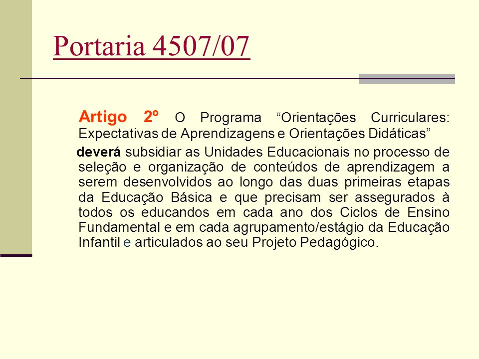Portaria 4507/07 Artigo 2º O Programa Orientações Curriculares: Expectativas de Aprendizagens e Orientações Didáticas
