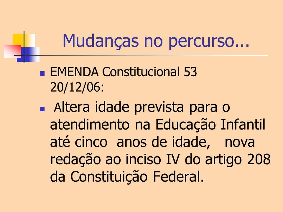 Mudanças no percurso... EMENDA Constitucional 53 20/12/06: