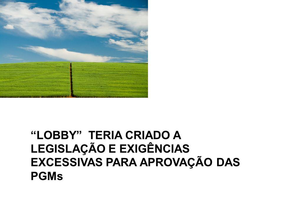 LOBBY TERIA CRIADO A LEGISLAÇÃO E EXIGÊNCIAS EXCESSIVAS PARA APROVAÇÃO DAS PGMs