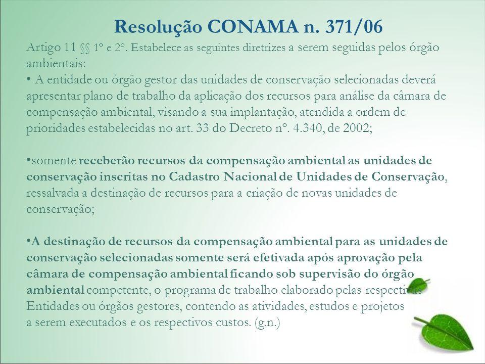 Resolução CONAMA n. 371/06 Artigo 11 §§ 1º e 2°. Estabelece as seguintes diretrizes a serem seguidas pelos órgão ambientais: