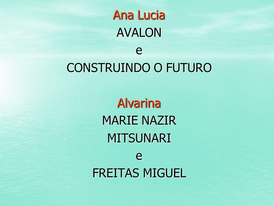Ana Lucia AVALON e CONSTRUINDO O FUTURO Alvarina MARIE NAZIR MITSUNARI FREITAS MIGUEL