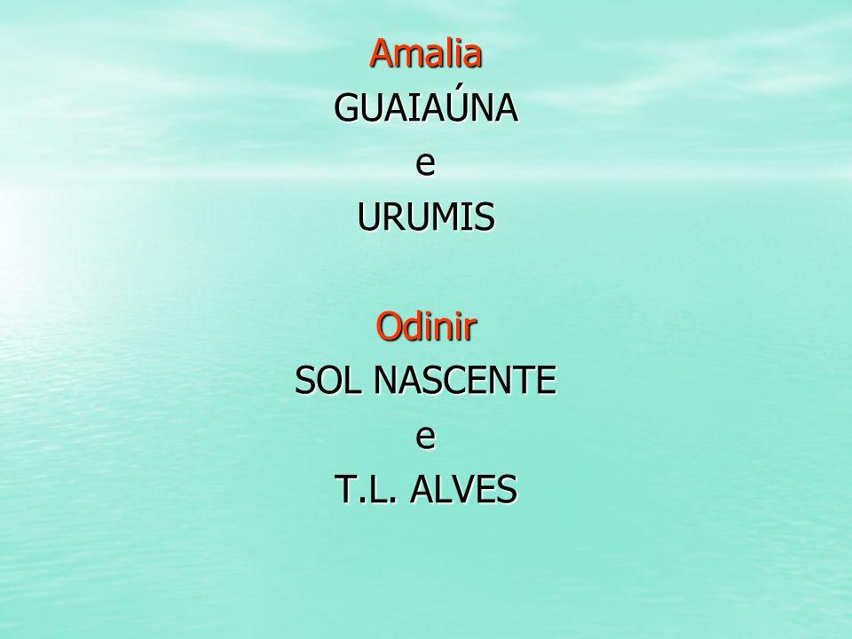 Amalia GUAIAÚNA e URUMIS Odinir SOL NASCENTE T.L. ALVES
