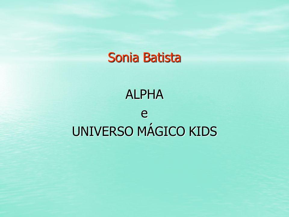 Sonia Batista ALPHA e UNIVERSO MÁGICO KIDS