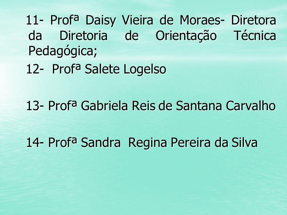 11- Profª Daisy Vieira de Moraes- Diretora da Diretoria de Orientação Técnica Pedagógica;