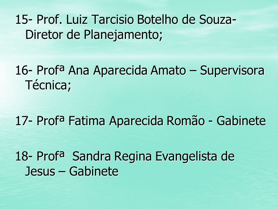 15- Prof. Luiz Tarcisio Botelho de Souza- Diretor de Planejamento;