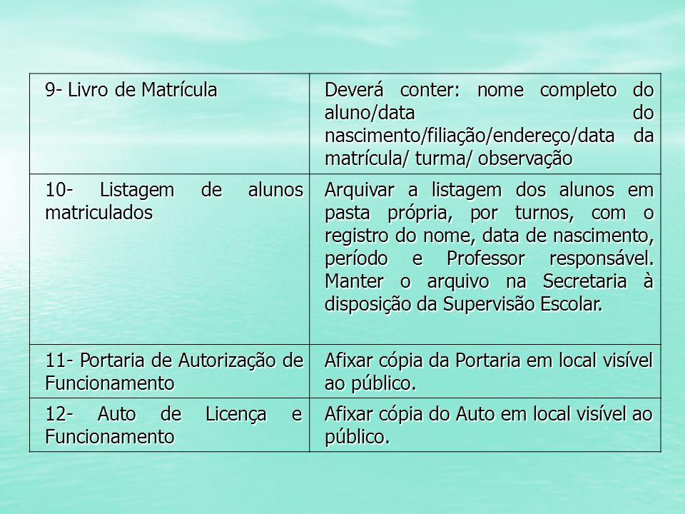 9- Livro de Matrícula Deverá conter: nome completo do aluno/data do nascimento/filiação/endereço/data da matrícula/ turma/ observação.