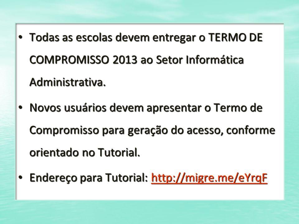 Todas as escolas devem entregar o TERMO DE COMPROMISSO 2013 ao Setor Informática Administrativa.