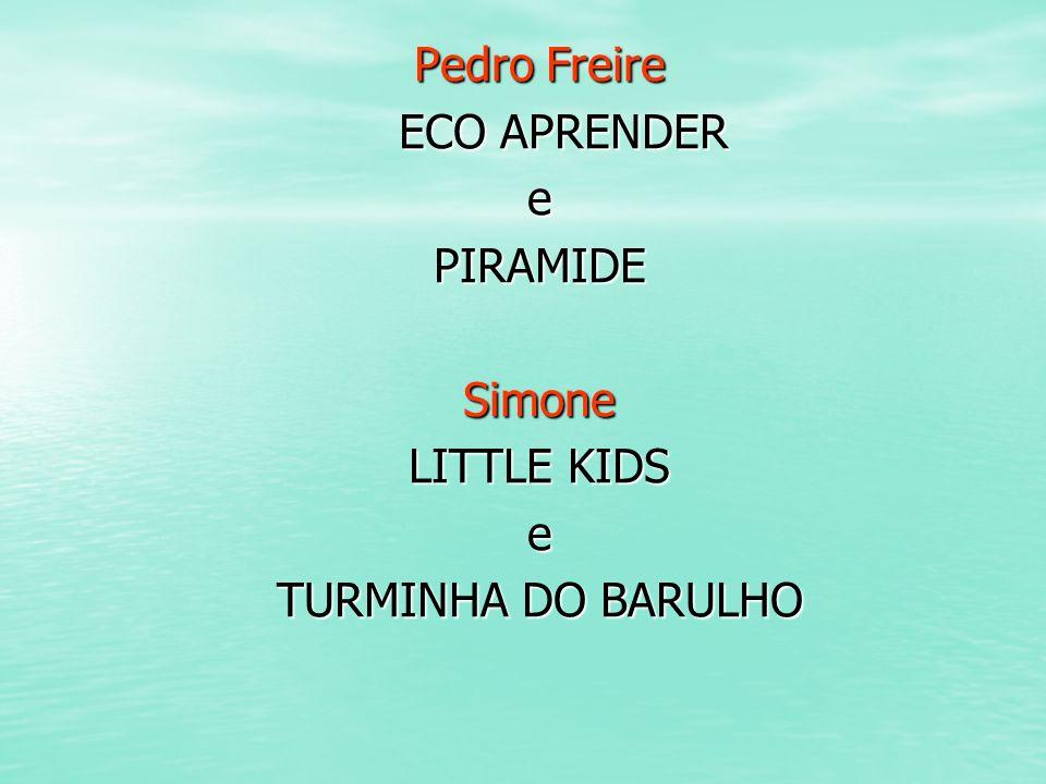 Pedro Freire ECO APRENDER e PIRAMIDE Simone LITTLE KIDS TURMINHA DO BARULHO
