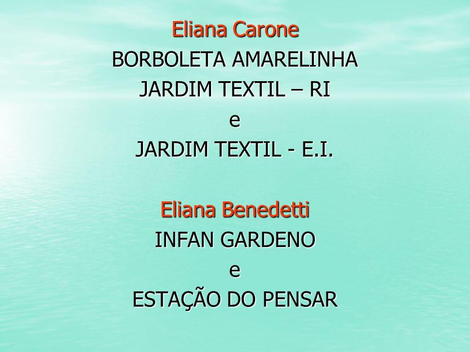 Eliana Carone BORBOLETA AMARELINHA. JARDIM TEXTIL – RI. e. JARDIM TEXTIL - E.I. Eliana Benedetti.