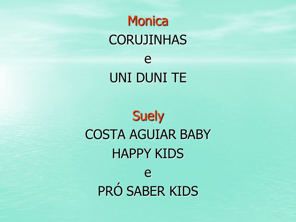 Monica CORUJINHAS e UNI DUNI TE Suely COSTA AGUIAR BABY HAPPY KIDS PRÓ SABER KIDS