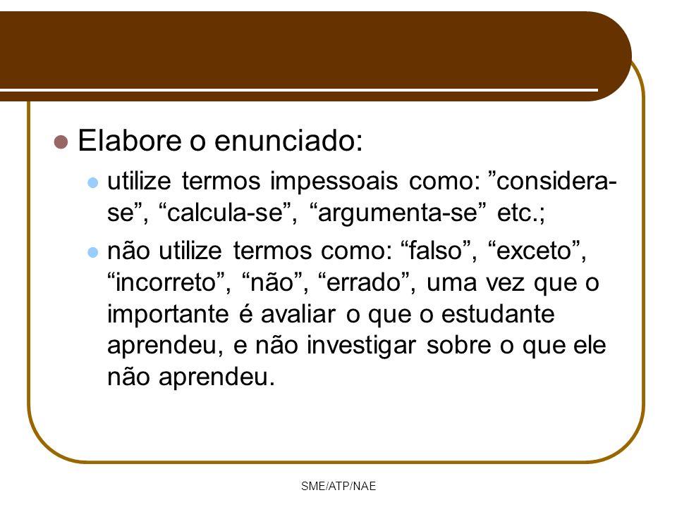Elabore o enunciado: utilize termos impessoais como: considera-se , calcula-se , argumenta-se etc.;