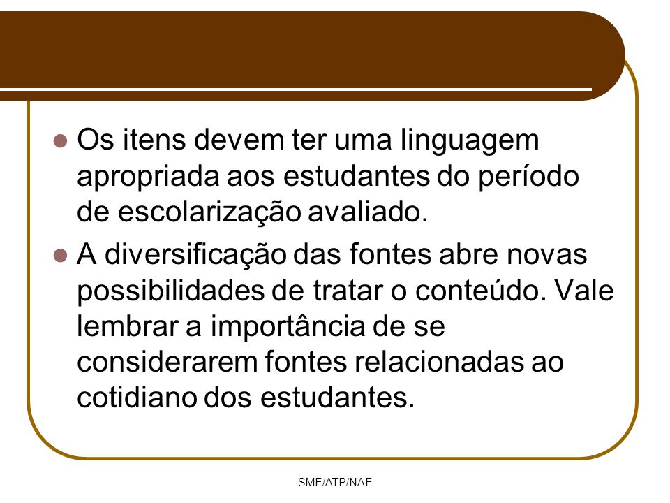 Os itens devem ter uma linguagem apropriada aos estudantes do período de escolarização avaliado.