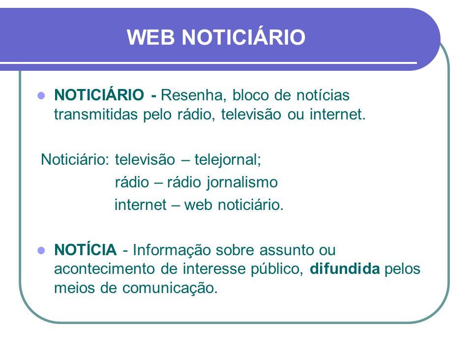 WEB NOTICIÁRIO NOTICIÁRIO - Resenha, bloco de notícias transmitidas pelo rádio, televisão ou internet.
