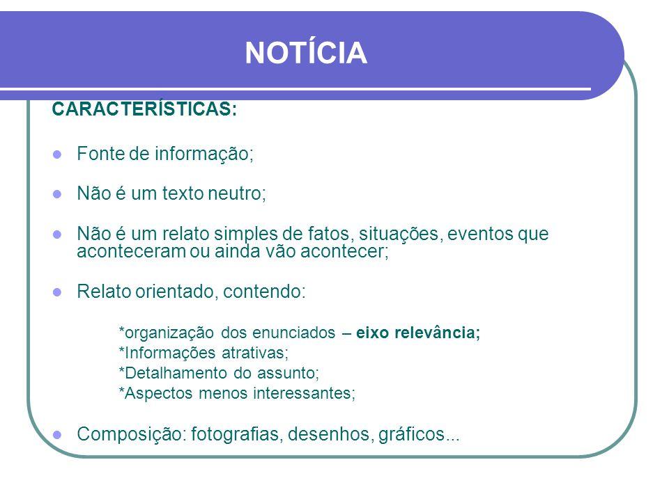 NOTÍCIA CARACTERÍSTICAS: Fonte de informação; Não é um texto neutro;