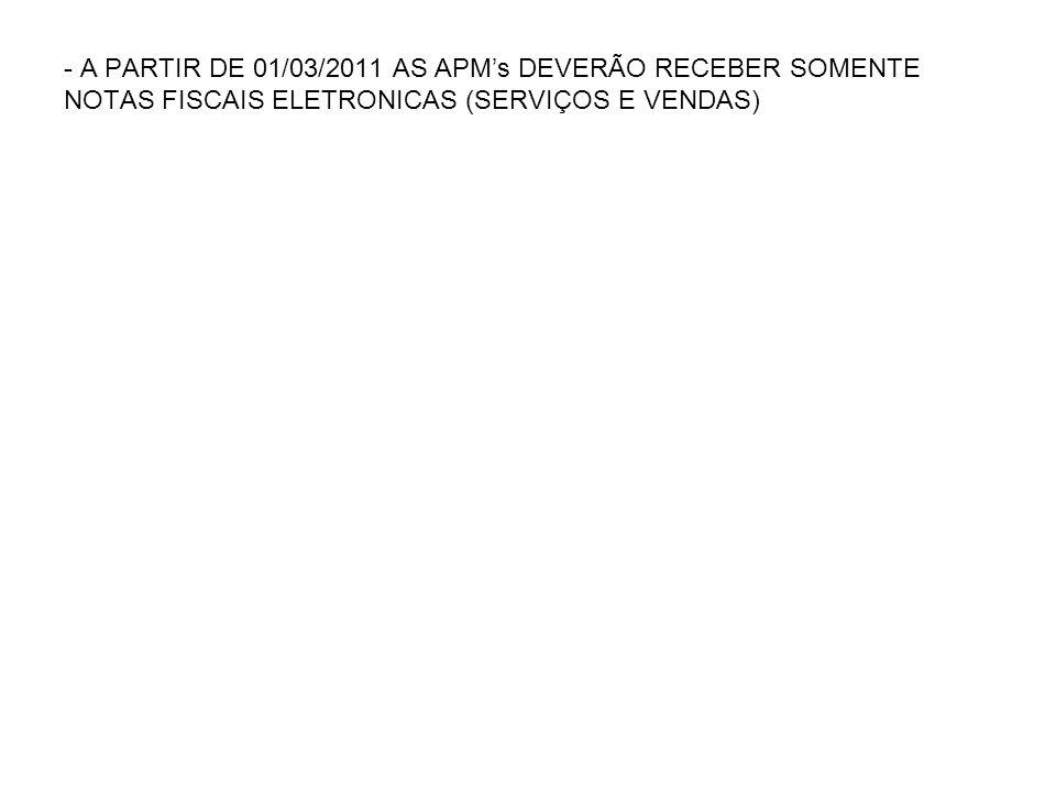A PARTIR DE 01/03/2011 AS APM's DEVERÃO RECEBER SOMENTE NOTAS FISCAIS ELETRONICAS (SERVIÇOS E VENDAS)