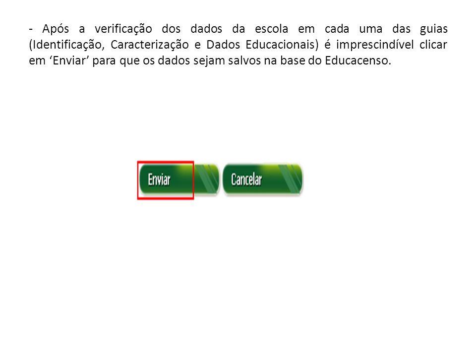 - Após a verificação dos dados da escola em cada uma das guias (Identificação, Caracterização e Dados Educacionais) é imprescindível clicar em 'Enviar' para que os dados sejam salvos na base do Educacenso.