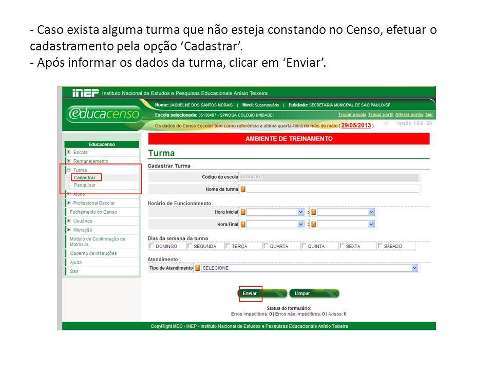 - Caso exista alguma turma que não esteja constando no Censo, efetuar o cadastramento pela opção 'Cadastrar'.