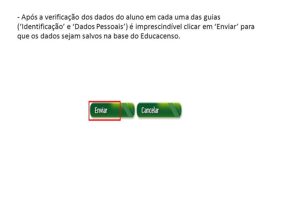 - Após a verificação dos dados do aluno em cada uma das guias ('Identificação' e 'Dados Pessoais') é imprescindível clicar em 'Enviar' para que os dados sejam salvos na base do Educacenso.