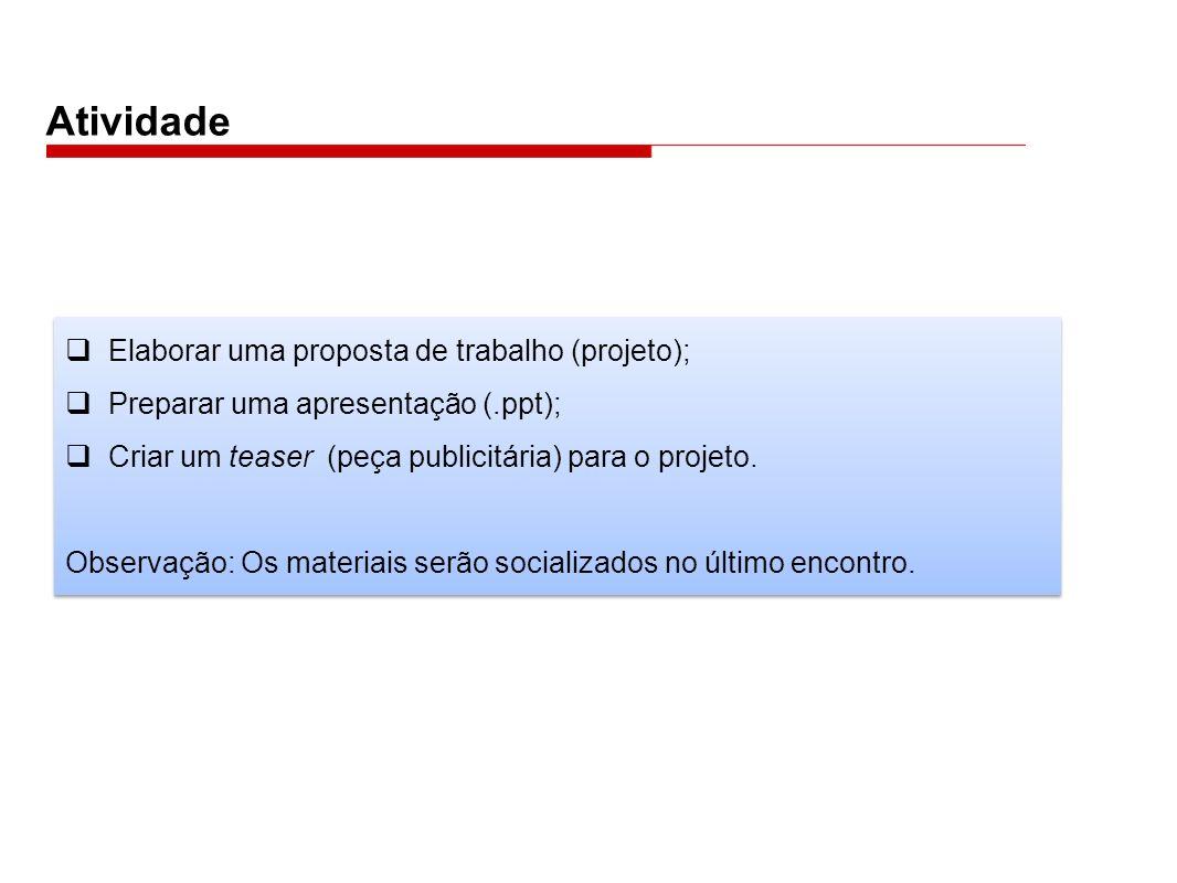 Atividade Elaborar uma proposta de trabalho (projeto);
