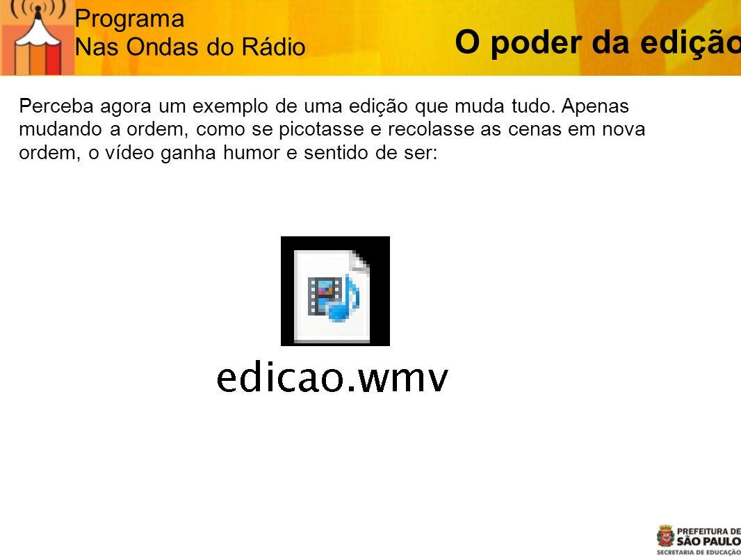O poder da edição Programa Nas Ondas do Rádio