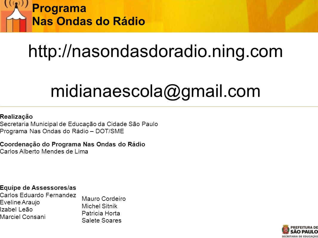http://nasondasdoradio.ning.com midianaescola@gmail.com