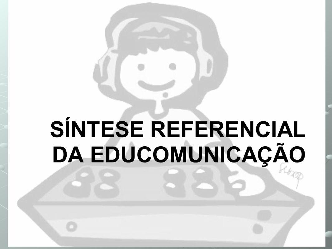 SÍNTESE REFERENCIAL DA EDUCOMUNICAÇÃO