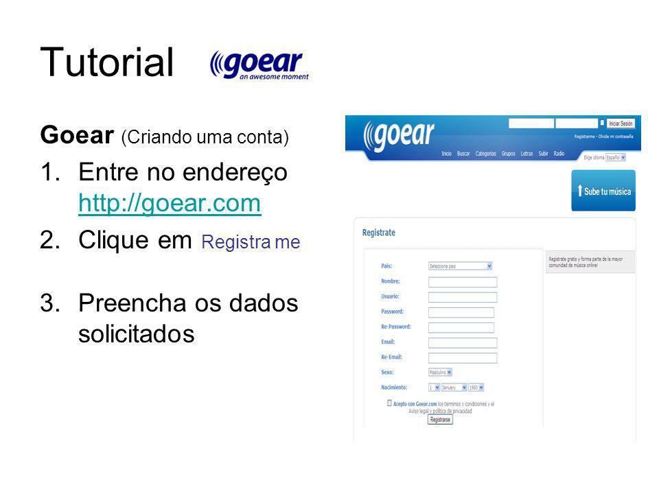 Tutorial Goear (Criando uma conta) Entre no endereço http://goear.com