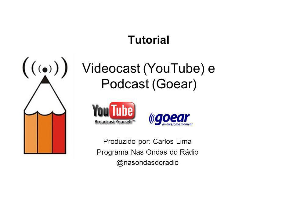 Tutorial Videocast (YouTube) e Podcast (Goear)