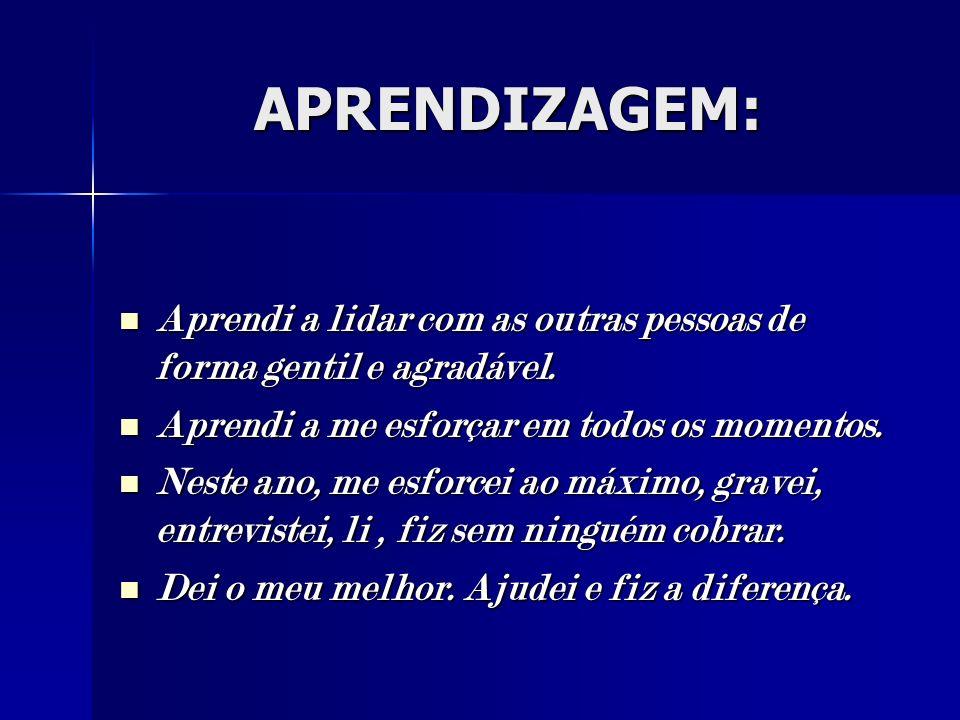 APRENDIZAGEM: Aprendi a lidar com as outras pessoas de forma gentil e agradável. Aprendi a me esforçar em todos os momentos.