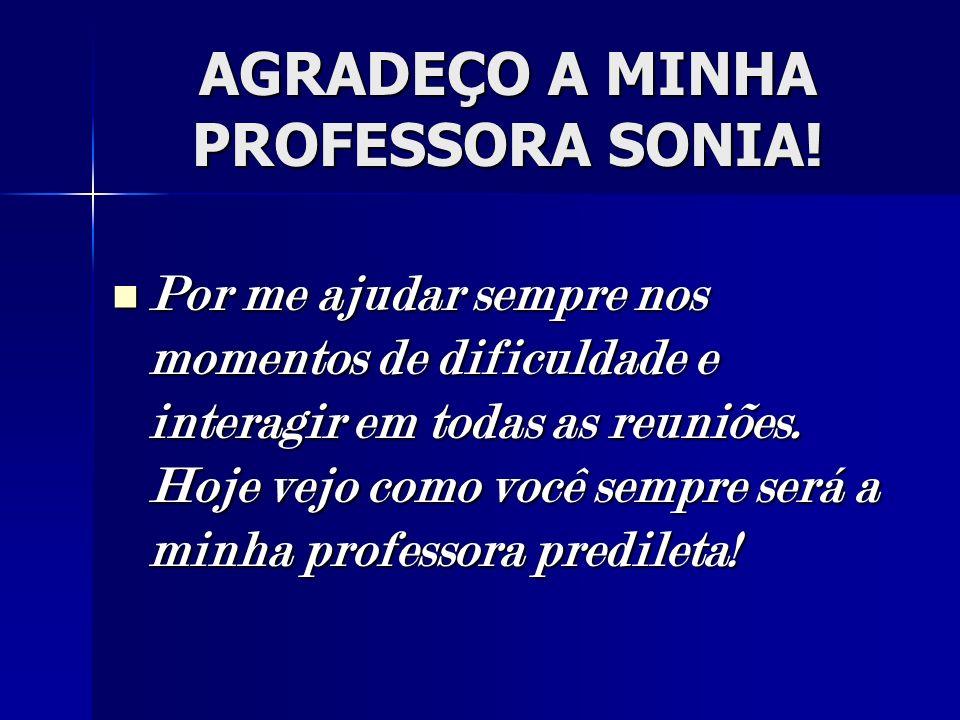 AGRADEÇO A MINHA PROFESSORA SONIA!