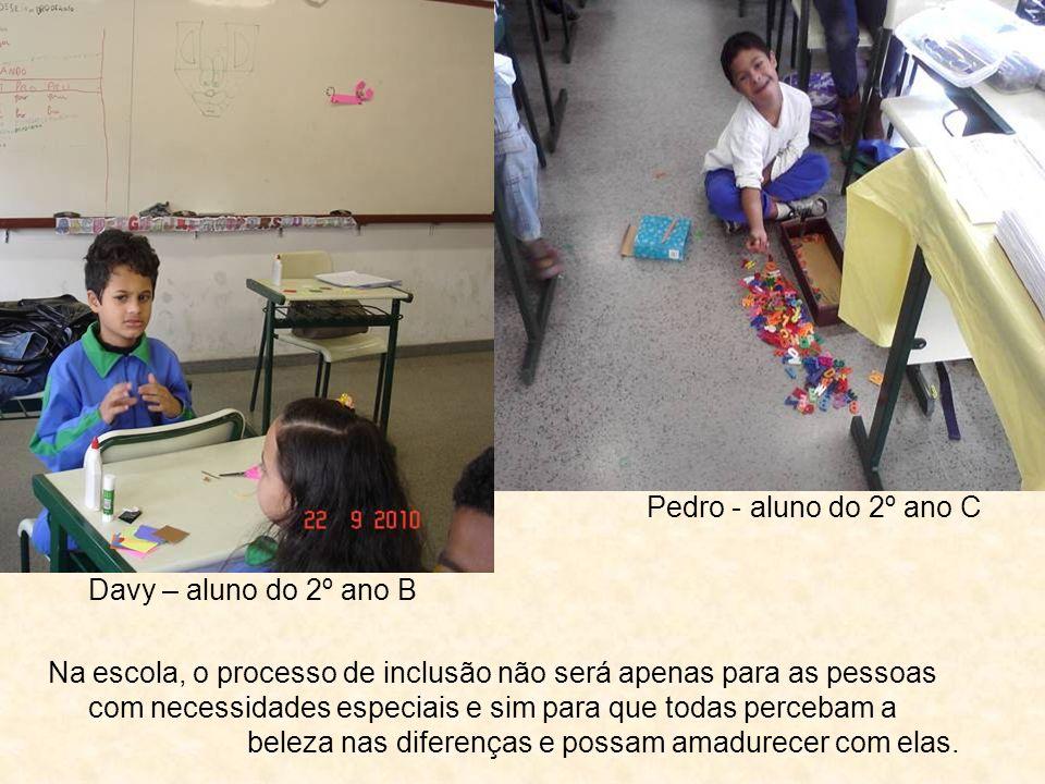 Pedro - aluno do 2º ano C Davy – aluno do 2º ano B. Na escola, o processo de inclusão não será apenas para as pessoas.
