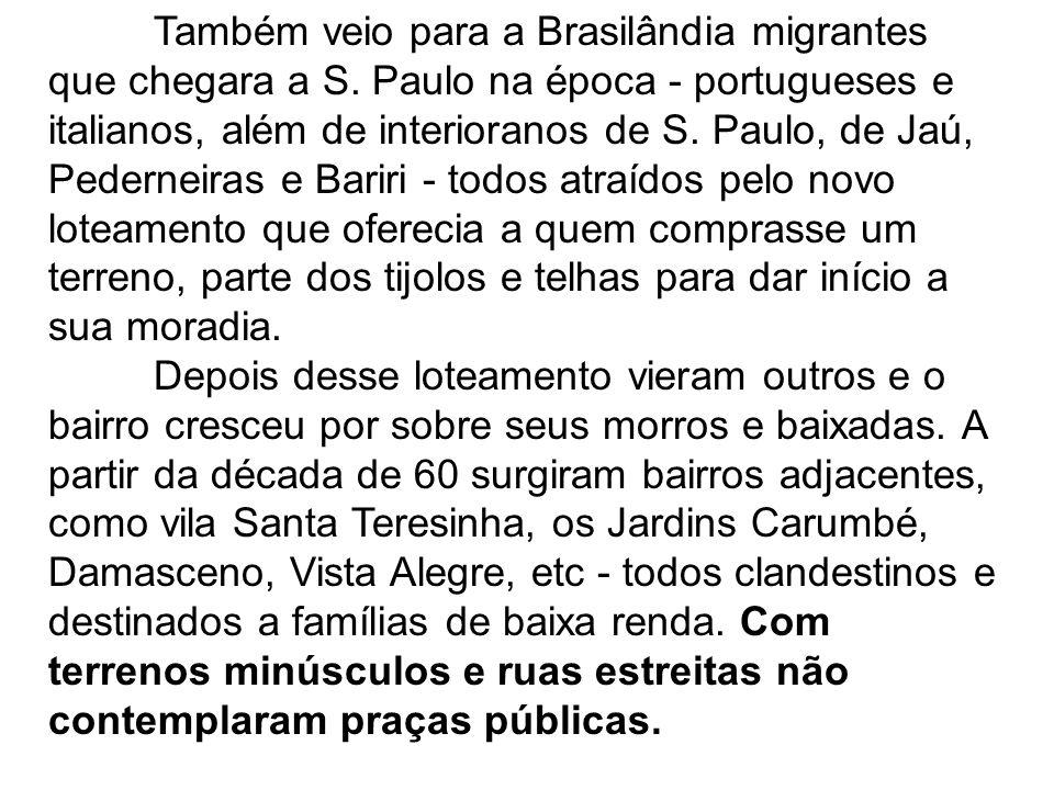 Também veio para a Brasilândia migrantes que chegara a S