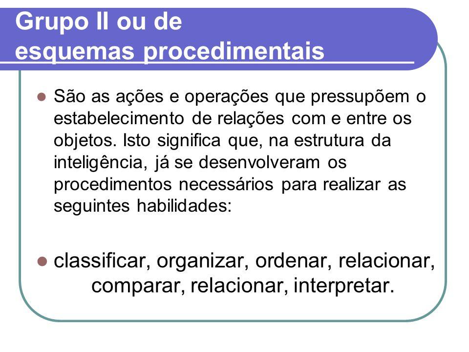 Grupo II ou de esquemas procedimentais