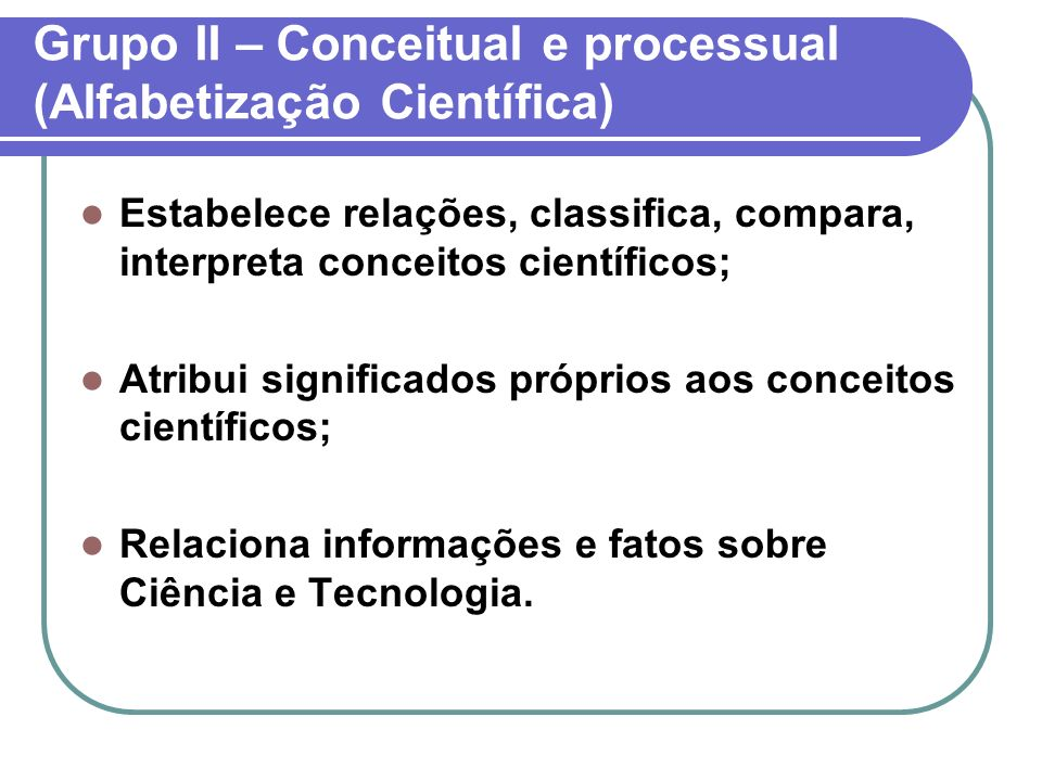 Grupo II – Conceitual e processual (Alfabetização Científica)
