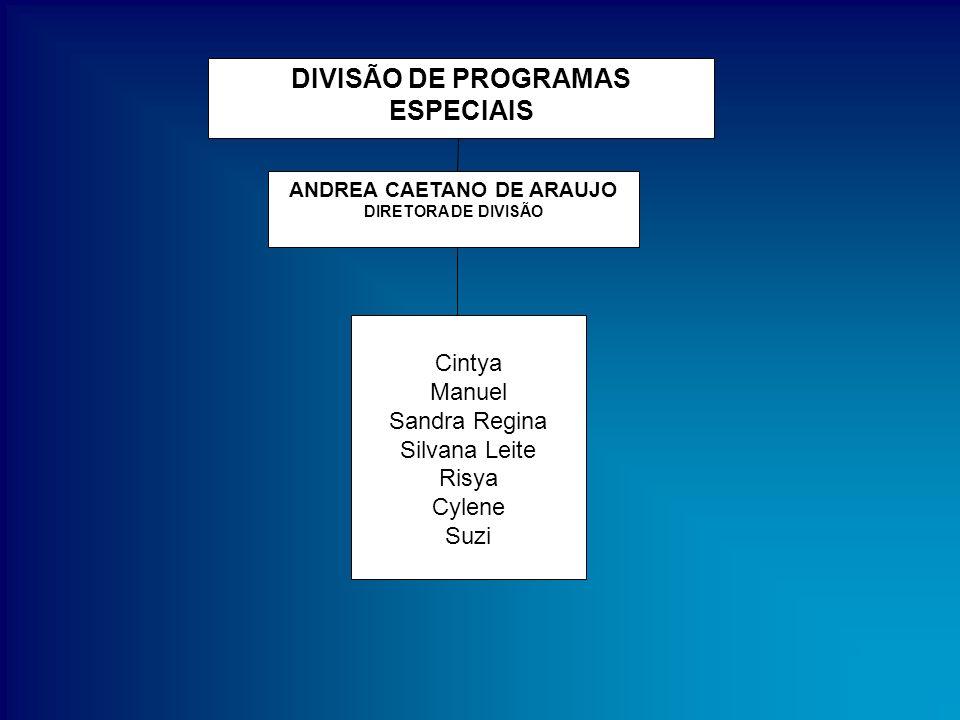 DIVISÃO DE PROGRAMAS ESPECIAIS ANDREA CAETANO DE ARAUJO