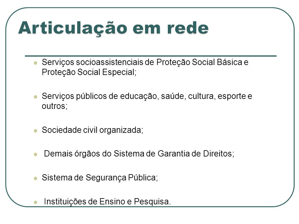Articulação em redeServiços socioassistenciais de Proteção Social Básica e Proteção Social Especial;