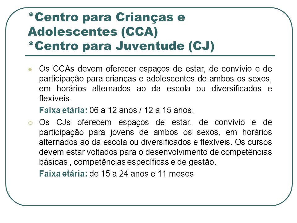 *Centro para Crianças e Adolescentes (CCA) *Centro para Juventude (CJ)