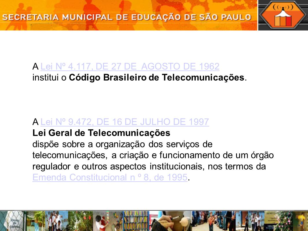 A Lei Nº 4.117, DE 27 DE AGOSTO DE 1962 institui o Código Brasileiro de Telecomunicações. A Lei Nº 9.472, DE 16 DE JULHO DE 1997.