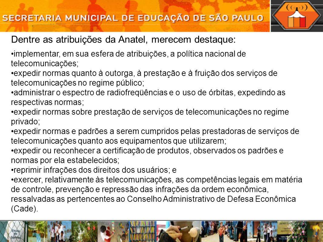 Dentre as atribuições da Anatel, merecem destaque: