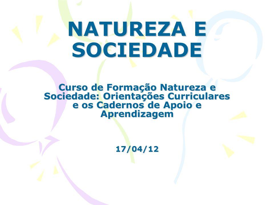 NATUREZA E SOCIEDADE Curso de Formação Natureza e Sociedade: Orientações Curriculares e os Cadernos de Apoio e Aprendizagem.