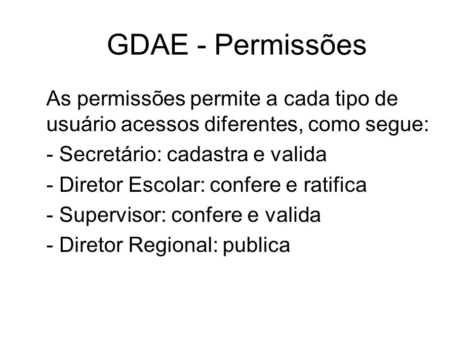 GDAE - Permissões As permissões permite a cada tipo de usuário acessos diferentes, como segue: - Secretário: cadastra e valida.