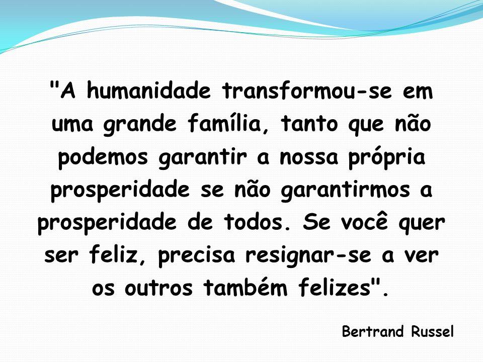 A humanidade transformou-se em uma grande família, tanto que não podemos garantir a nossa própria prosperidade se não garantirmos a prosperidade de todos. Se você quer ser feliz, precisa resignar-se a ver os outros também felizes .