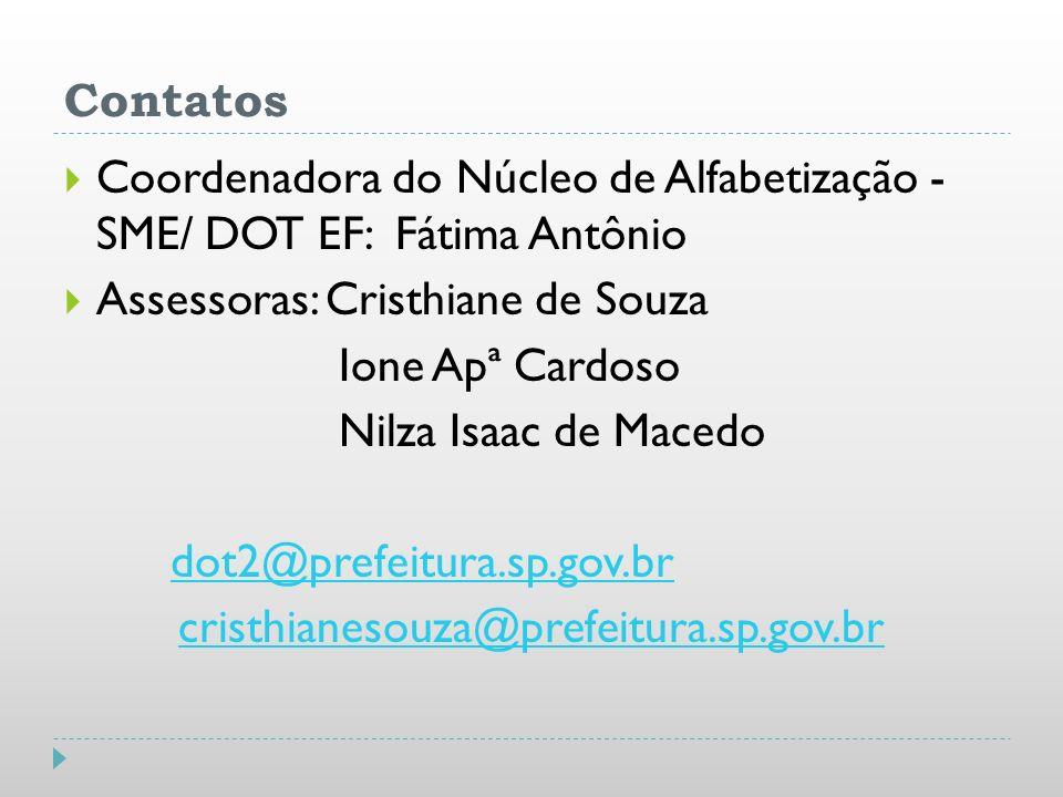 Contatos Coordenadora do Núcleo de Alfabetização - SME/ DOT EF: Fátima Antônio. Assessoras: Cristhiane de Souza.