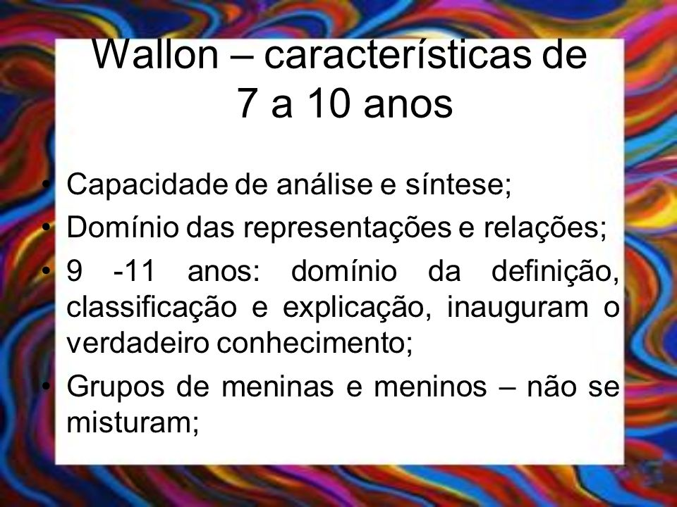 Wallon – características de 7 a 10 anos