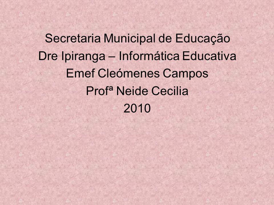 Secretaria Municipal de Educação Dre Ipiranga – Informática Educativa