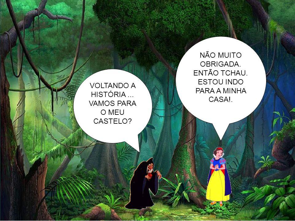 NÃO MUITO OBRIGADA. ENTÃO TCHAU. ESTOU INDO PARA A MINHA CASA!.