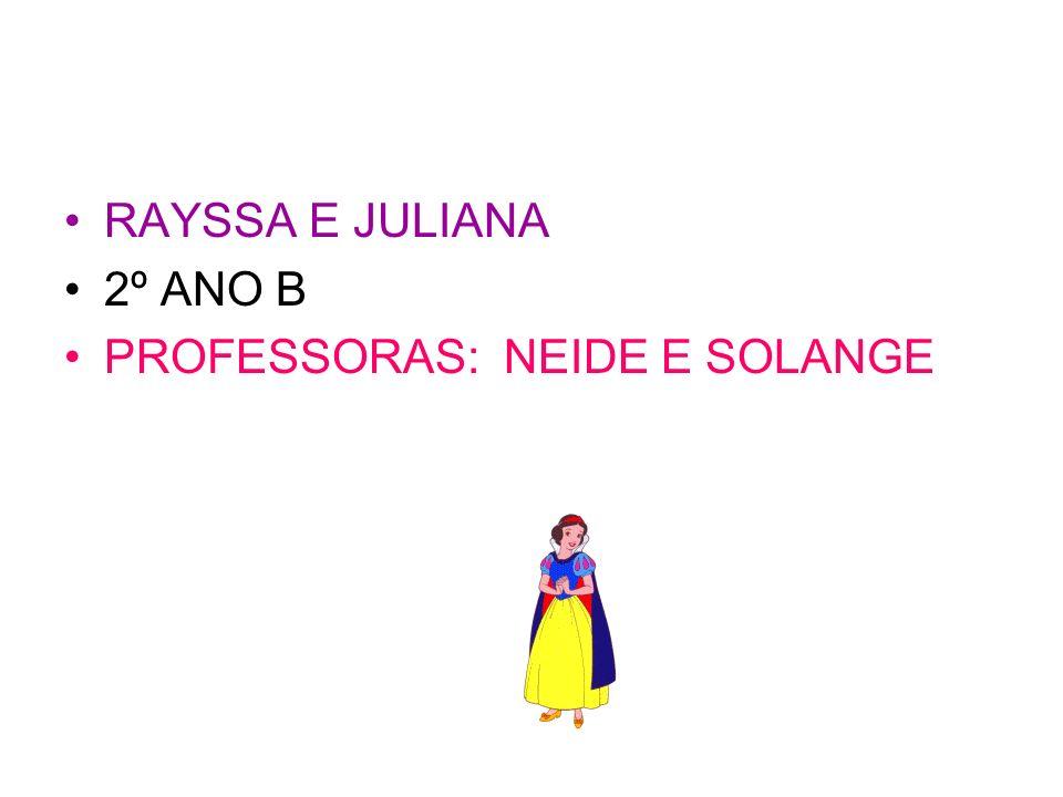 RAYSSA E JULIANA 2º ANO B PROFESSORAS: NEIDE E SOLANGE
