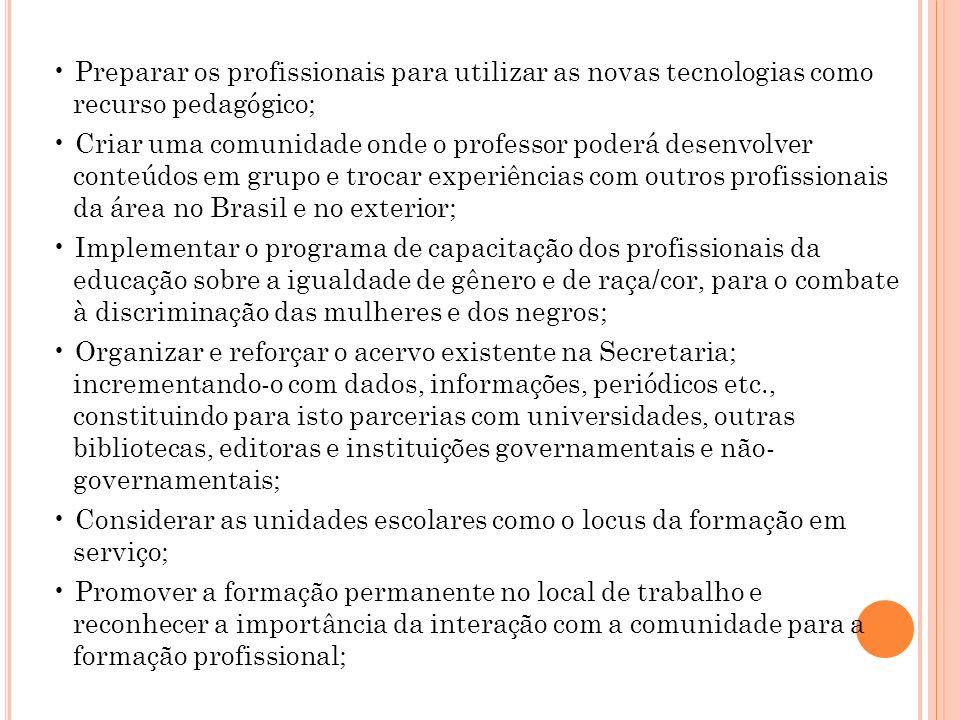 • Preparar os profissionais para utilizar as novas tecnologias como recurso pedagógico;