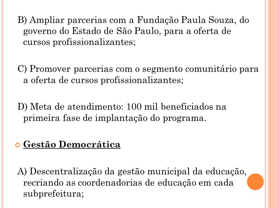 B) Ampliar parcerias com a Fundação Paula Souza, do governo do Estado de São Paulo, para a oferta de cursos profissionalizantes;